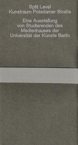 Split Level : Kunstraum Potsdamer Straße. Eine Ausstellung von Studierenden des Medienhauses der Universität der Künste Berlin